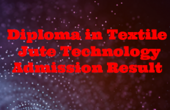 Diploma in Textile Admission Result 2018
